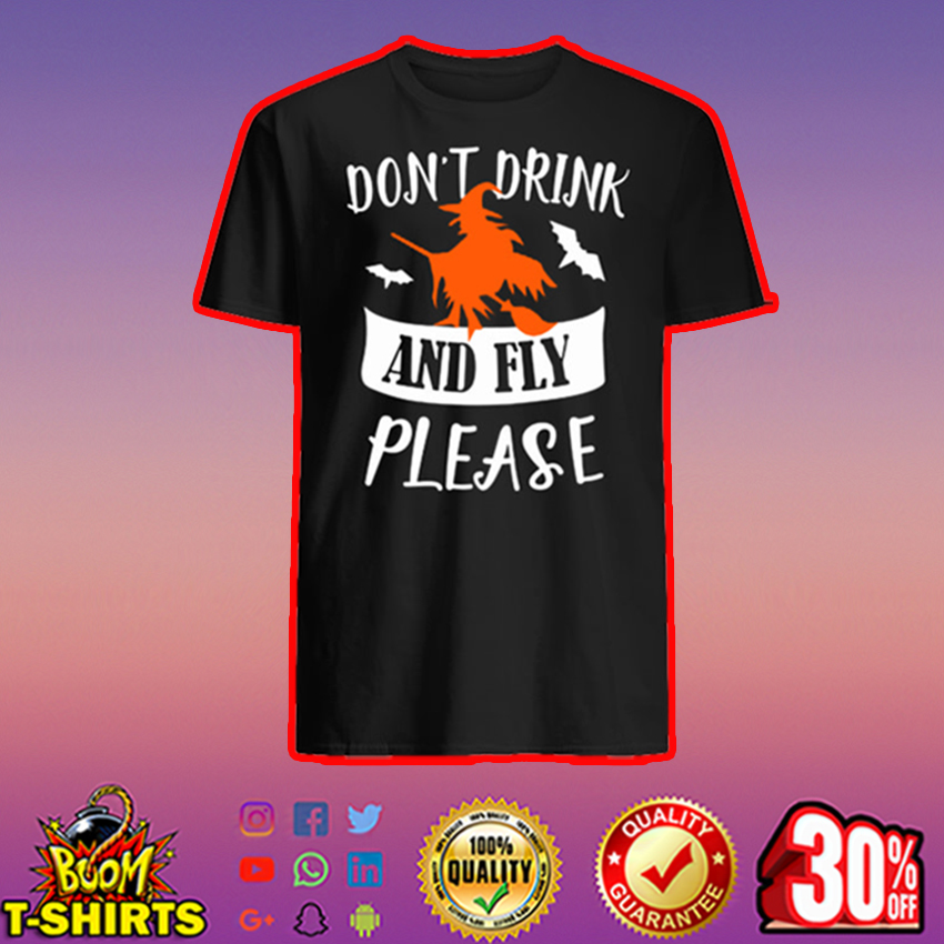 Witch don't drink and fly please shirt