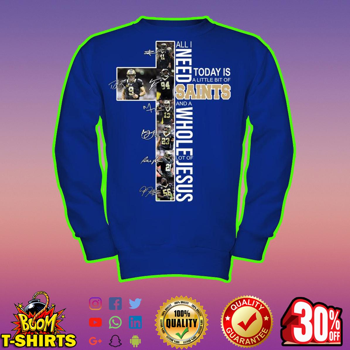 All I Need Today Is A Little Bit Of Saints Jesus Signature sweatshirt