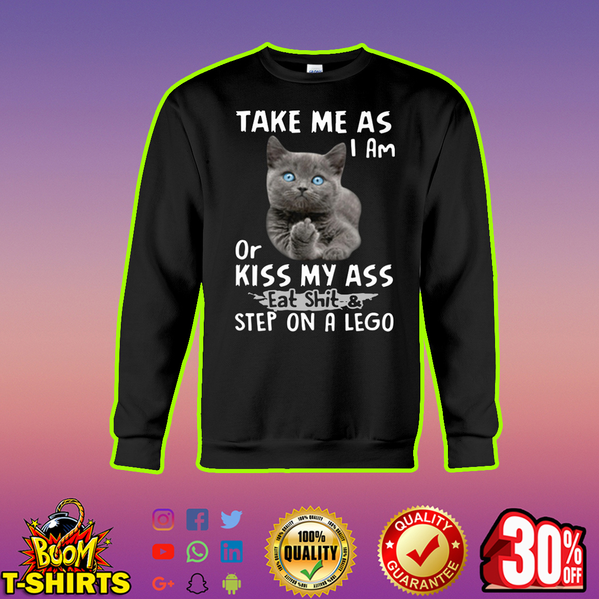Cat Fuck You Take me as I am or kiss my ass eat shit and step on a lego sweatshirt