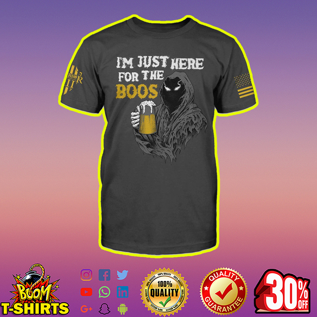 Drinking beer I'm just here for the boos shirt
