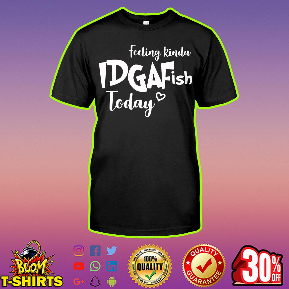 Feeling kinda IDGAFish today shirt
