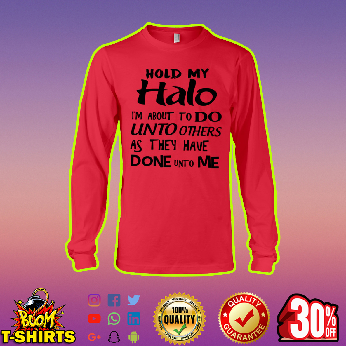 Hold my halo I'm about to do unto others as they have done unto me long sleeve tee