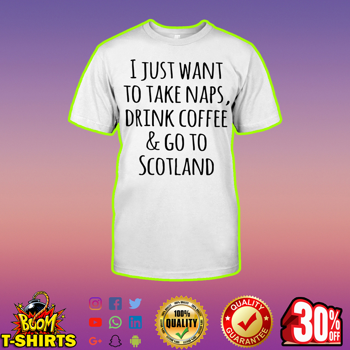 I just want to take naps drink coffee and go to Scotland shirt