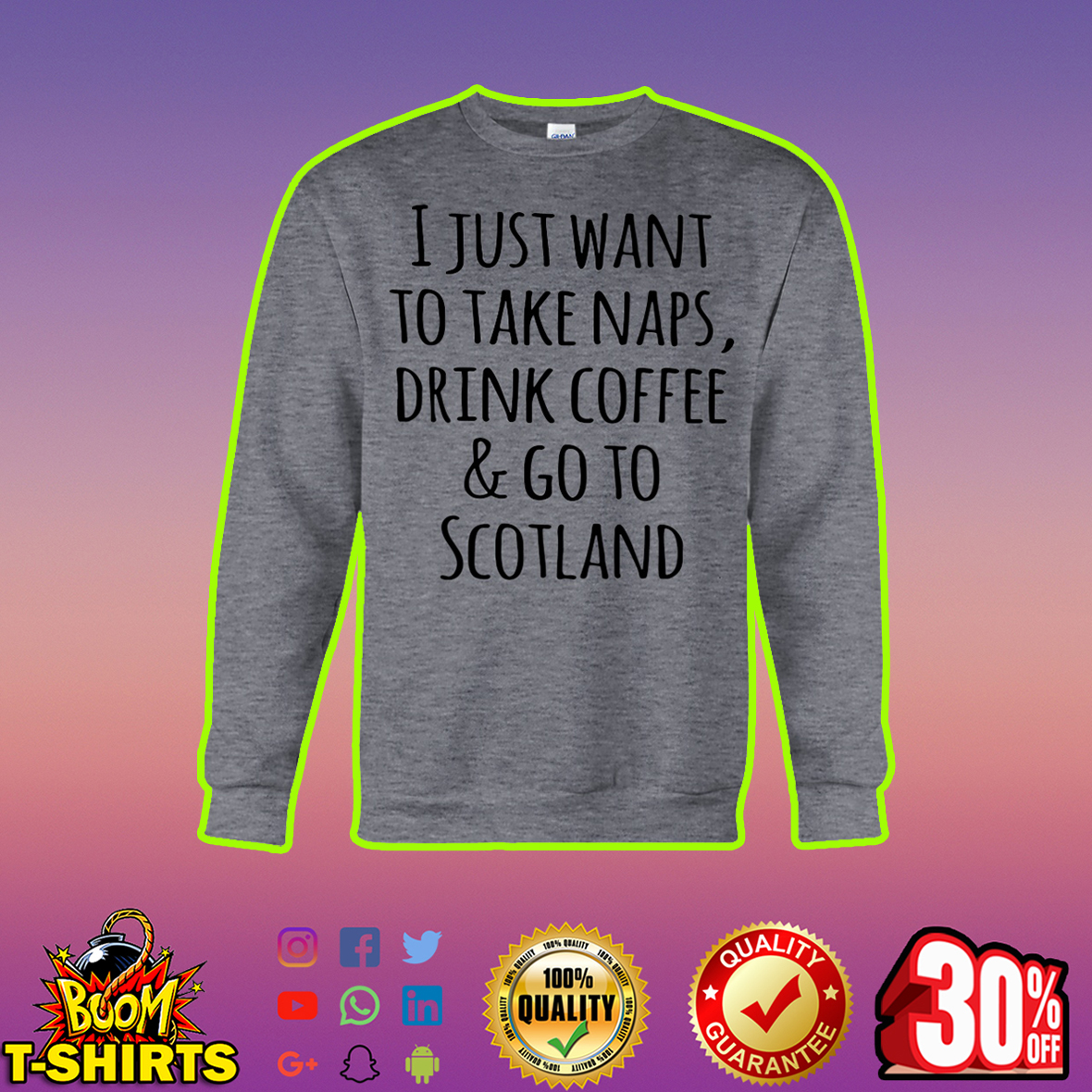 I just want to take naps drink coffee and go to Scotland sweatshirt