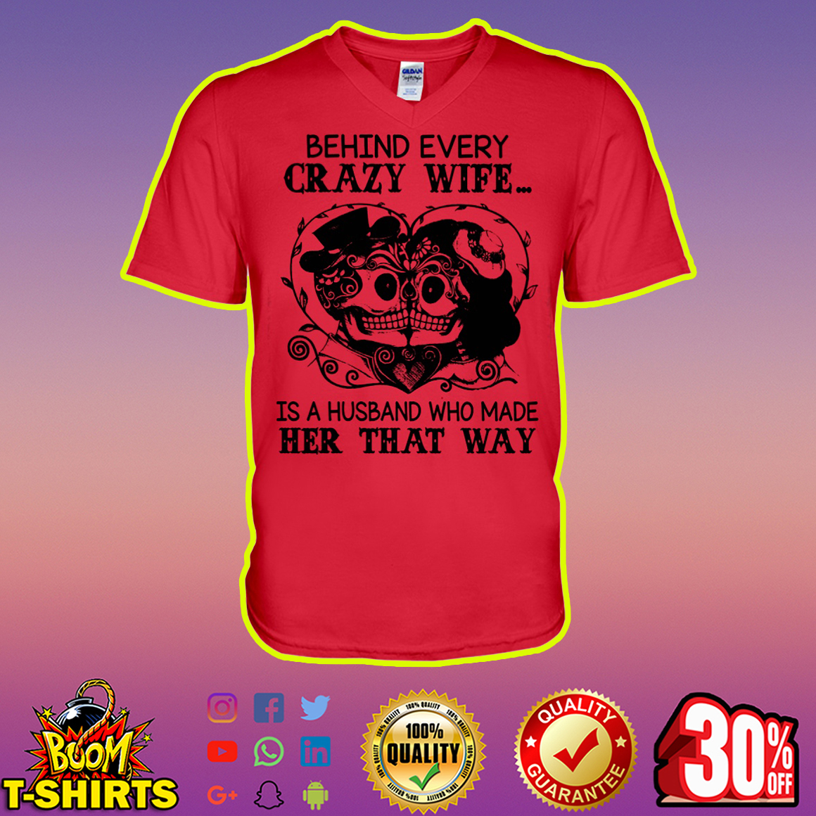 Skull Behind Every Crazy Wife Is A Husband Who Made Her That Way v-neck