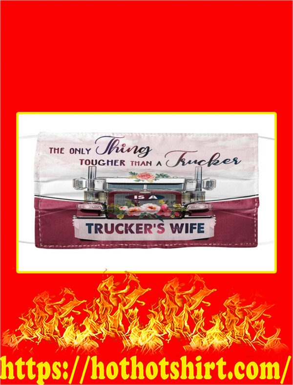 The only thing tougher then a trucker trucker's wife cloth mask