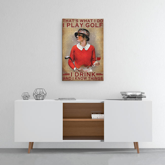 Girl That's what i do i play golf i drink and i know things poster