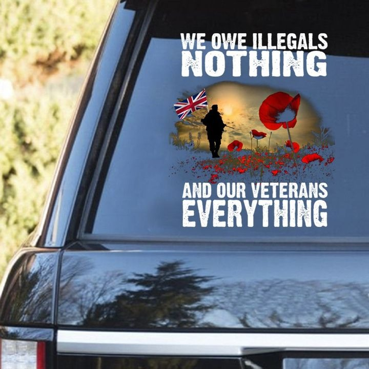 Bristish Army We Owe Illegals Nothing And Our Veterans Everything Decal