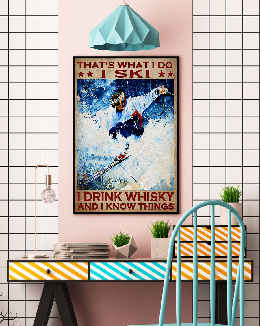 That's what i do i ski i drink whisky and i know things poster