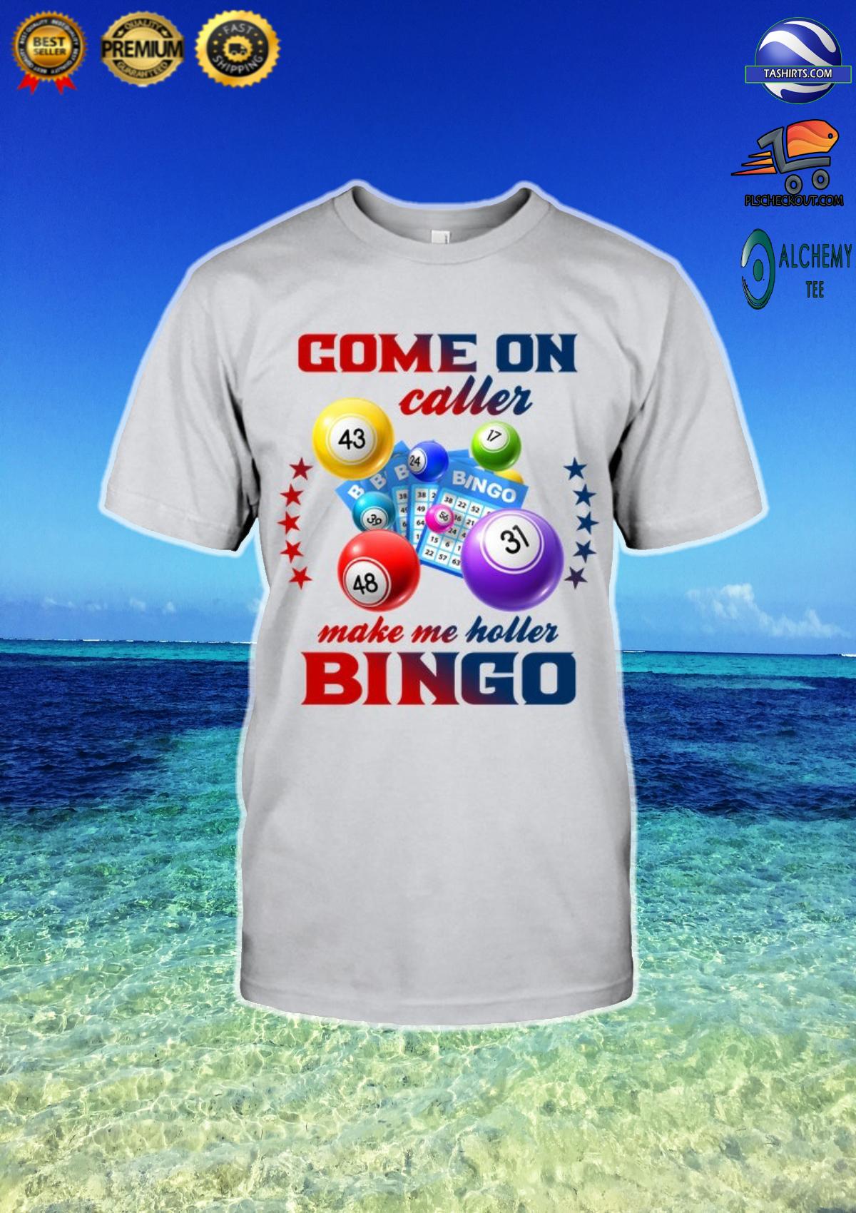 Come on caller make me holler bingo shirt