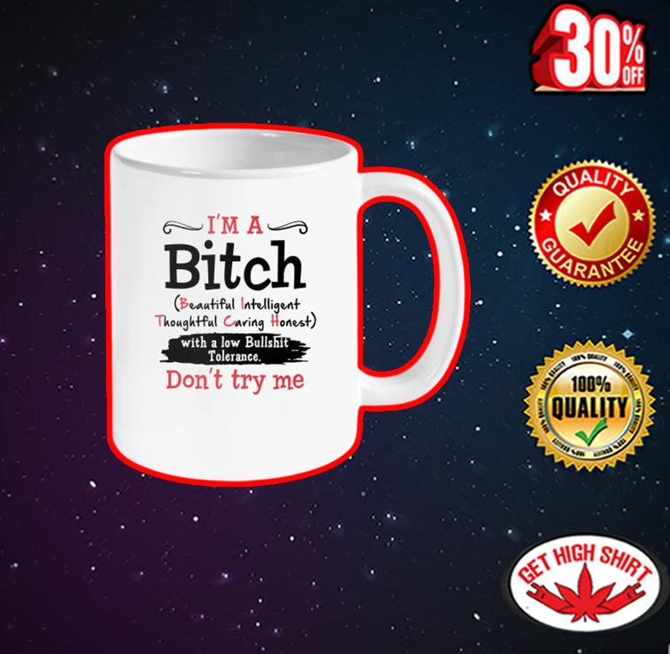 I'm A Bitch Beautiful Intelligent Thoughful Caring Honest mug