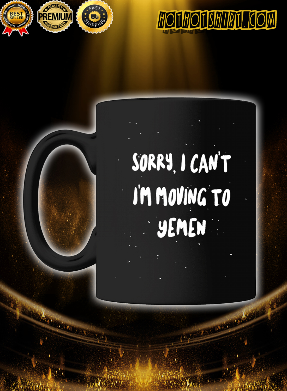 Sorry i can't i am moving to Yemen mug