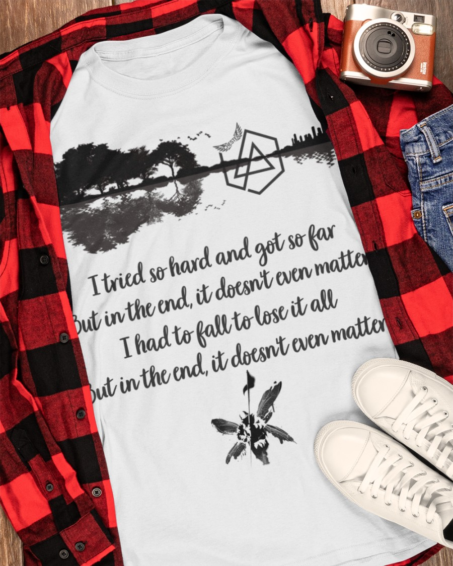 Linkin Park Guitar I Tried So Hard And Got So Far But In The End It Doesn't Even Matter Shirt