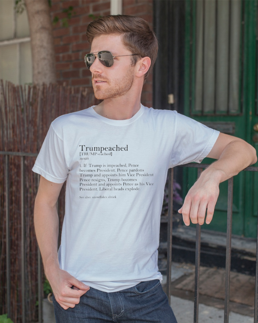 Trumpeached if Trump is impeached shirt