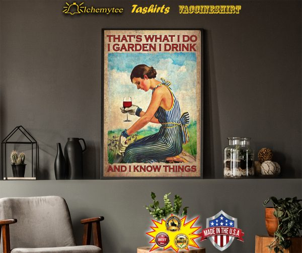 Wine Girl That's what i do i garden i drink and i know things poster